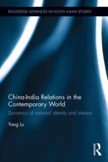 China-India Relations in the Contemporary World : Dynamics of national Identity and Interest, Hardback Book