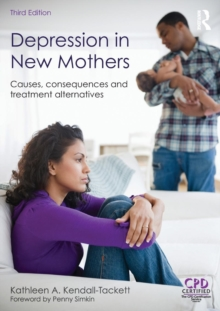 Depression in New Mothers, 3rd Edition : Causes, Consequences and Treatment Alternatives, Paperback Book