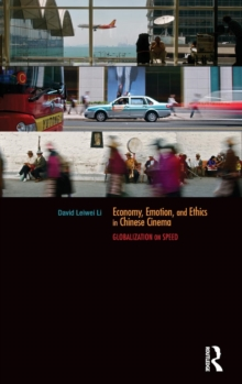 Economy, Emotion, and Ethics in Chinese Cinema : Globalization on Speed, Hardback Book