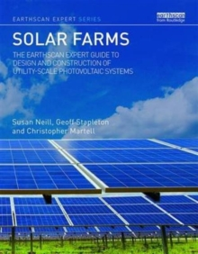 Solar Farms : The Earthscan Expert Guide to Design and Construction of Utility-scale Photovoltaic Systems, Hardback Book