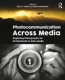 Photocommunication Across Media : Beginning Photography for Professionals in Mass Media, Paperback / softback Book