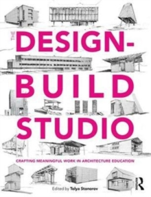 The Design-Build Studio : Crafting Meaningful Work in Architecture Education, Paperback / softback Book