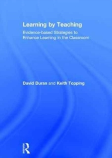 Learning by Teaching : Evidence-based Strategies to Enhance Learning in the Classroom, Hardback Book