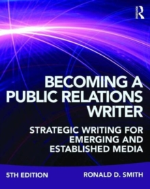 Becoming a Public Relations Writer : Strategic Writing for Emerging and Established Media, Paperback Book
