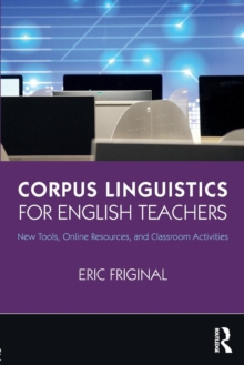 Corpus Linguistics for English Teachers : Tools, Online Resources, and Classroom Activities, Paperback / softback Book