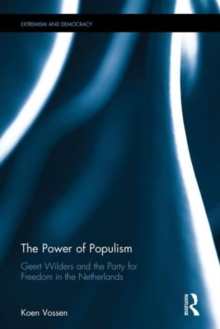 The Power of Populism : Geert Wilders and the Party for Freedom in the Netherlands, Hardback Book