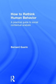 How to Rethink Human Behavior : A Practical Guide to Social Contextual Analysis, Hardback Book