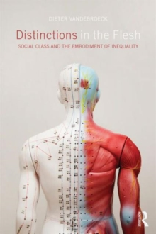 Distinctions in the Flesh : Social Class and the Embodiment of Inequality, Hardback Book
