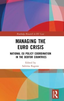 Managing the Euro Crisis : National EU policy coordination in the debtor countries, Hardback Book