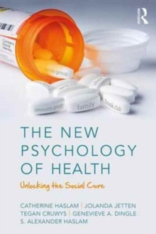The New Psychology of Health : Unlocking the Social Cure, Paperback Book
