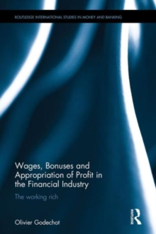 Wages, Bonuses and Appropriation of Profit in the Financial Industry : The working rich, Hardback Book
