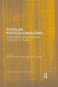 Popular Postcolonialisms : Discourses of Empire and Popular Culture, Hardback Book