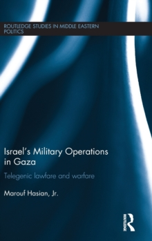 Israel's Military Operations in Gaza : Telegenic Lawfare and Warfare, Hardback Book