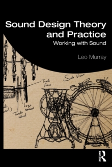 Sound Design Theory and Practice : Working with Sound, Paperback / softback Book