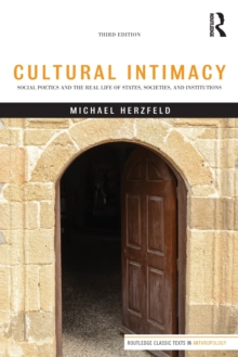 Cultural Intimacy : Social Poetics and the Real Life of States, Societies, and Institutions, Paperback / softback Book