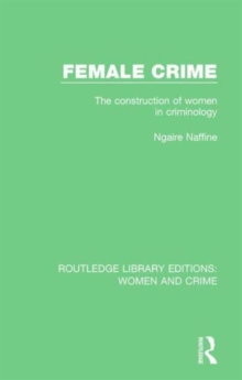 Female Crime : The Construction of Women in Criminology, Hardback Book