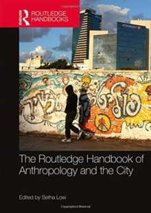 The Routledge Handbook of Anthropology and the City, Hardback Book