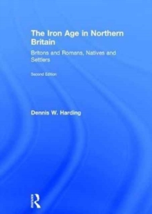 The Iron Age in Northern Britain : Britons and Romans, Natives and Settlers, Hardback Book