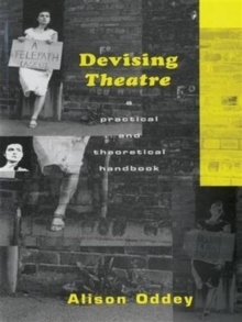 Devising Theatre : A Practical and Theoretical Handbook, Hardback Book
