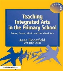 Teaching Integrated Arts in the Primary School : Dance, Drama, Music, and the Visual Arts, Hardback Book