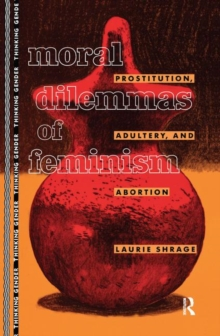 Moral Dilemmas of Feminism : Prostitution, Adultery, and Abortion, Hardback Book