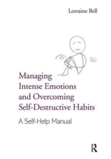 Managing Intense Emotions and Overcoming Self-Destructive Habits : A Self-Help Manual, Hardback Book