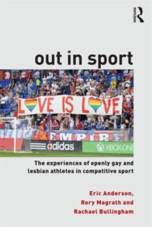 Out in Sport : The experiences of openly gay and lesbian athletes in competitive sport, Paperback / softback Book