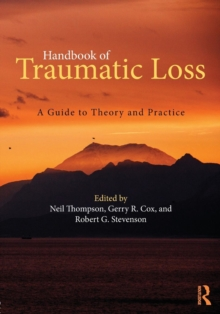 Handbook of Traumatic Loss : A Guide to Theory and Practice, Paperback Book