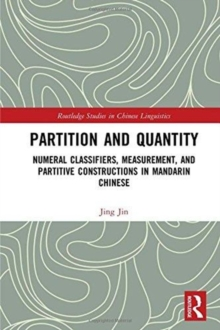 Partition and Quantity : Numeral Classifiers, Measurement, and Partitive Constructions in Mandarin Chinese, Hardback Book