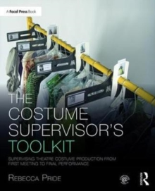 The Costume Supervisor's Toolkit : Supervising Theatre Costume Production from First Meeting to Final Performance, Paperback / softback Book