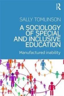 A Sociology of Special and Inclusive Education : Exploring the manufacture of inability, Paperback / softback Book