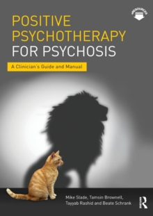 Positive Psychotherapy for Psychosis : A Clinician's Guide and Manual, Paperback / softback Book
