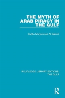 The Myth of Arab Piracy in the Gulf, Hardback Book