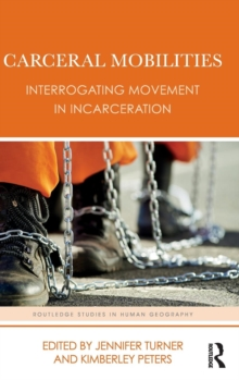 Carceral Mobilities : Interrogating movement in incarceration, Hardback Book