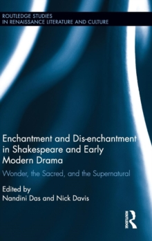 Enchantment and Dis-Enchantment in Shakespeare and Early Modern Drama : Wonder, the Sacred, and the Supernatural, Hardback Book
