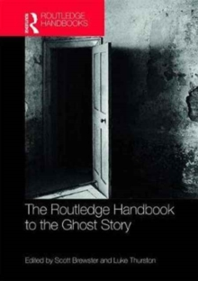 The Routledge Handbook to the Ghost Story, Hardback Book