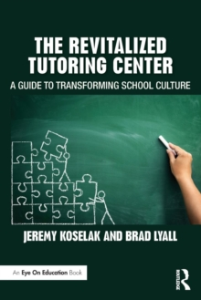 The Revitalized Tutoring Center : A Guide to Transforming School Culture, Paperback / softback Book