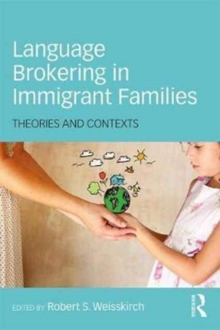 Language Brokering in Immigrant Families : Theories and Contexts, Paperback / softback Book
