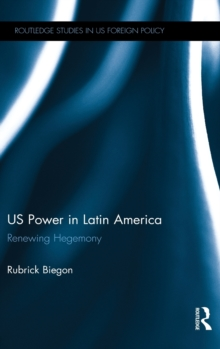 US Power in Latin America : Renewing Hegemony, Hardback Book