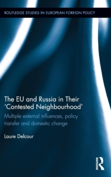 The EU and Russia in Their 'Contested Neighbourhood' : Multiple External Influences, Policy Transfer and Domestic Change, Hardback Book