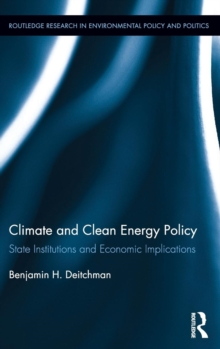 Climate and Clean Energy Policy : State Institutions and Economic Implications, Hardback Book