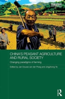 China's Peasant Agriculture and Rural Society : Changing Paradigms of Farming, Hardback Book