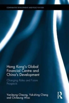 Hong Kong's Global Financial Centre and China's Development : Changing Roles and Future Prospects, Hardback Book