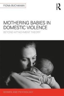 Mothering Babies in Domestic Violence : Beyond Attachment Theory, Paperback Book