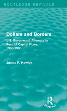 Dollars and Borders : U.S. Governemnt Attempts to Restrict Capital Flows, 1960-1980, Hardback Book