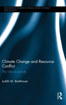 Climate Change and Resource Conflict : The Role of Scarcity, Hardback Book