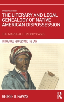 The Literary and Legal Genealogy of Native American Dispossession : The Marshall Trilogy Cases, Hardback Book