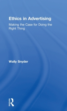 Ethics in Advertising : Making the case for doing the right thing, Hardback Book