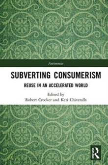 Subverting Consumerism : Reuse in an Accelerated World, Hardback Book