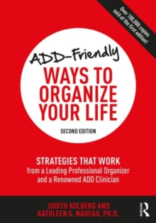ADD-Friendly Ways to Organize Your Life : Strategies that Work from an Acclaimed Professional Organizer and a Renowned ADD Clinician, Paperback / softback Book